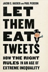 Let Them Eat Tweets : How the Right Rules in an Age of Extreme Inequality Ha... $22.28