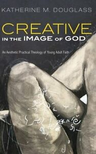 Creative in the Image of God by Katherine M Douglass: New $28.54