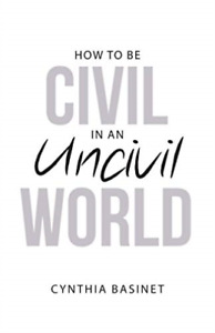 Basinet Cynthia Ht Be Civil In An Uncivil Worl BOOK NEW $18.59