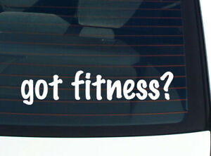 got fitness? SPORTS EXERCISE FUNNY CAR DECAL BUMPER STICKER WALL