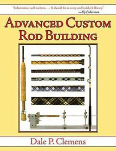 Advanced Custom Rod Building by Dale P. Clemens 2013 Trade Paperback New...