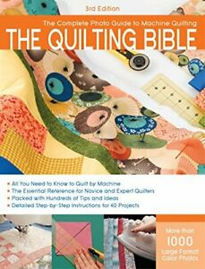 The Quilting Bible 3rd Edition: The Complete Photo Guide to Machine Quilting... $16.10