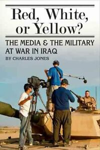 Red White Or Yellow? : The Media and the Military at War in Iraq Hardcover...