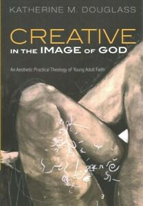 Creative in the Image of God : An Aesthetic Practical Theology of Young Adult... $18.71