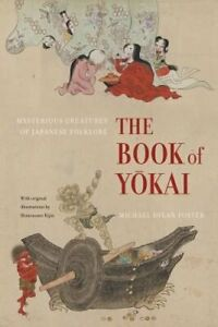 The Book of Yokai: Mysterious Creatures of Japanese Folklore by Foster: New
