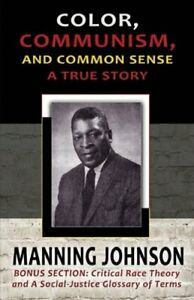 Color Communism and Common Sense A True Story by Manning Johnson: New $10.88