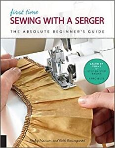First Time Sewing with a Serger: The Absolute Beginner?s Guide Learn By Doing $6.59