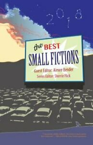 The Best Small Fictions 2018 by Aimee Bender: New