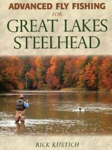 Advanced Fly Fishing for Great Lakes Steelhead by Rick Kustich: New