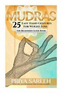 Mudras for Weight Loss : 25 Easy Hand Gestures for Weight Loss a Beginners ... $15.19