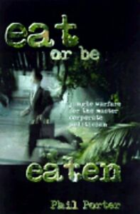 Eat or Be Eaten : Jungle Warfare for the Corporate Master Politician by Porter $111.80