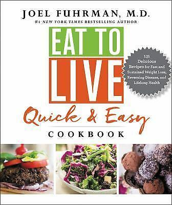 The Eat to Live Quick and Easy Cookbook by Joel Fuhrman 2017 Hardcover
