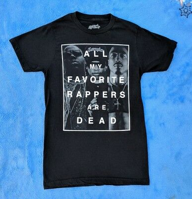 ALL MY FAVORITE RAPPERS ARE DEAD Small T-shirt Rap Hip Hop Tupac Eazy E Biggie