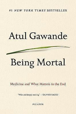 Being Mortal Illness Medicine and What Matters in the End by Atul Gawande Book