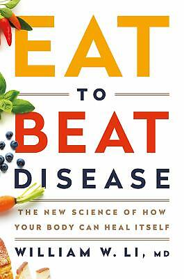 Eat to Beat Disease The New Science of How Your Body Can Heal Itself