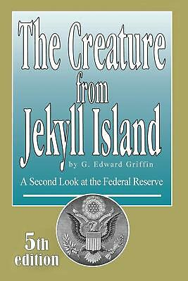 The Creature from Jekyll Island  G- Edward Griffin  5th Edition