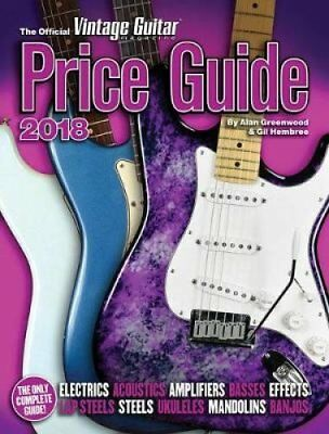 The Official Vintage Guitar Magazine Price Guide 2018 by Alan Greenwood and-