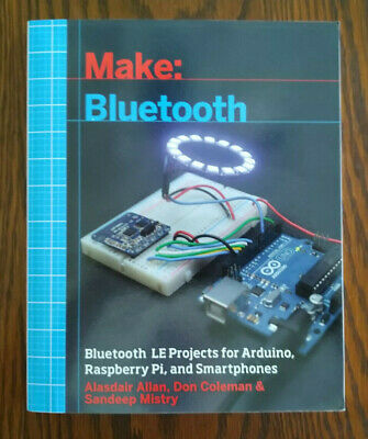 Make: Bluetooth - Bluetooth LE Projects for Arduino, Raspberry Pi, & Smartphones
