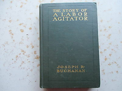 The Story of A Labor Agitator by Joseph R- Buchanan - 1903 1st Edition HC
