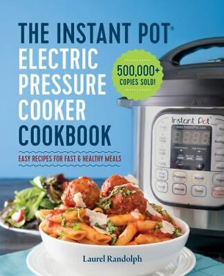The Instant Pot Electric Pressure Cooker Cookbook  Easy Recipes for Fast and-