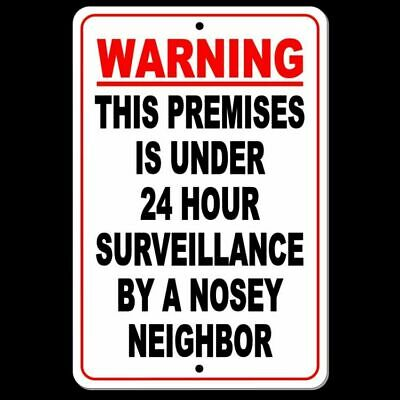 WARNING This Premises Under 24 Hour Surveillance By A Nosey Neighbor Sign S032