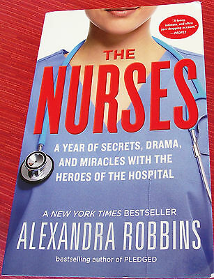 The NursesA Year of Secrets Drama and Miracles by Alexandra Robbins Paperback