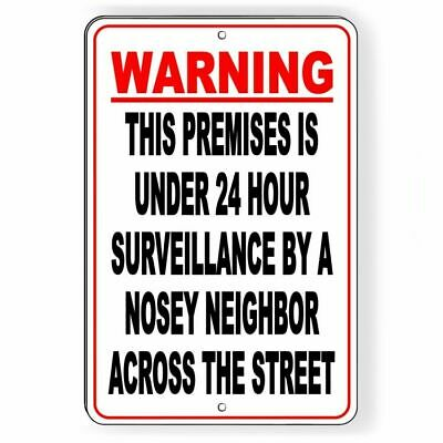WARNING This Premises Under 24 Hour Surveillance By A Nosey Neighbor Sign S043