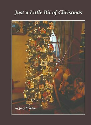 JUST A LITTLE BIT OF CHRISTMAS JUDY CONDON COLONIAL PRIMITIVE BOOK NEW 2020