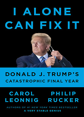 I Alone Can Fix It Donald J- Trumps Catastrophic Final Year – July 20 2021