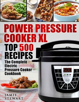 Power Pressure Cooker XL Top 500 Recipes The Complete Electric Pressure Cooker