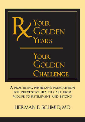 Your Golden Years Your Golden Challenge  A Practicing Physicians Prescription
