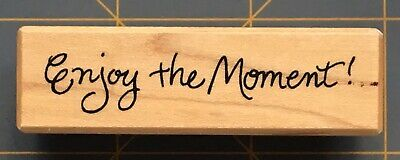 PSX ENJOY THE MOMENT RUBBER STAMP  WONDERFUL SAYING DESIGN  A RARE FIND