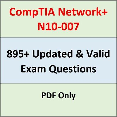CompTIA Network+ N10-007 Valid & Updated Exam Questions/Dumps PDF 895+
