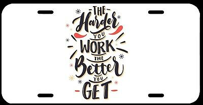 The Harder You Work The Better You Get  Aluminium License Plate 6 x 12