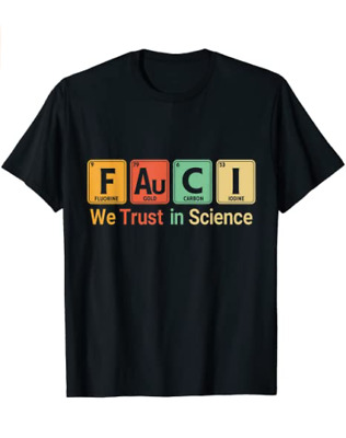 Unisex Cotton Fauci We Trust In Science Not Morons Periodic Table Gift T-Shirt