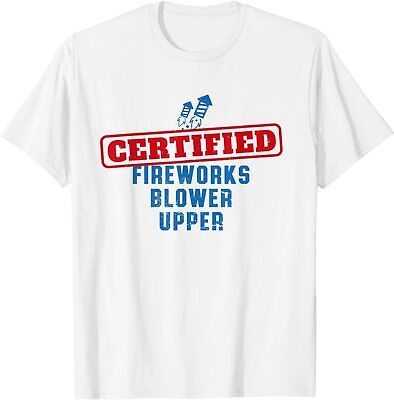 Fourth Of July Certified Fireworks Blower Upper American USA T-Shirt