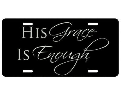 His Grace Is Enough  Aluminium License Plate 6 x 12 Lightwieght And Durable