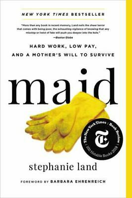 Maid  Hard Work Low Pay and a Mothers Will to Survive by Stephanie Land-