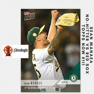 2018 Topps NOW 111 Sean Manaea No-Hitter Vs Red Sox 12th in Oakland History