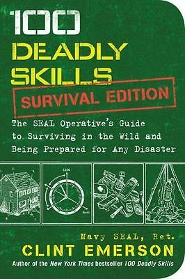 100 Deadly Skills The Seal Operatives Guide to Surviving in the Wild and-