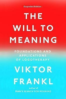 The Will to Meaning  Foundations and Applications of Logotherapy by Viktor-