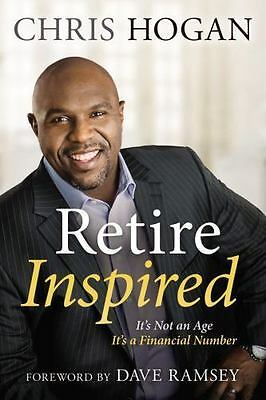 Retire Inspired Its Not an Age Its a Financial Number by Chris Hogan NEW BOOK