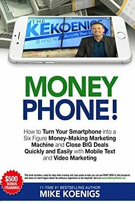 MONEY PHONE!: HOW TO TURN YOUR SMARTPHONE INTO A SIX By Mike Koenigs