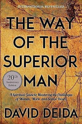The Way of the Superior Man  A Spiritual Guide to Mastering the Challenges-