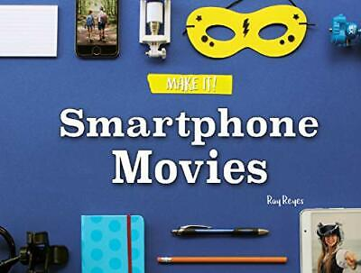 SMARTPHONE MOVIES (MAKE IT!) By Ray Reyes