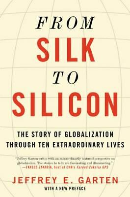 From Silk to Silicon: The Story of Globalization Through... by Garten, Jeffrey E