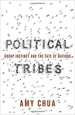 Political Tribes  Group Instinct and the Fate of Nations by Amy Chua 2018 Har