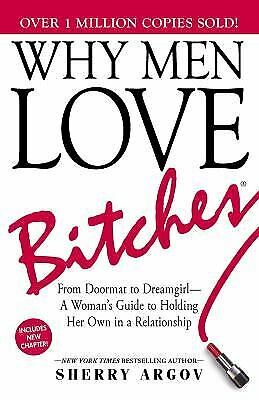 Why Men Love Bitches From Doormat to DreamgirlA Womans Guide to Holding-