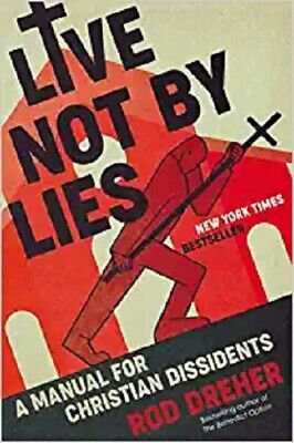 Live Not by Lies A Manual for Christian Dissidents 2020 Hardcover