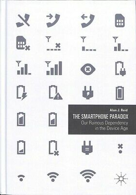 Smartphone Paradox : Our Ruinous Dependency in the Device Age, Hardcover by R...